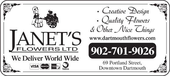 Janet's Flowers Ltd (902-463-9484) - Display Ad - Creative Design Quality Flowers & Other Nice Things www.dartmouthflowers.com 902-701-9026 We Deliver World Wide 69 Portland Street, Downtown Dartmouth