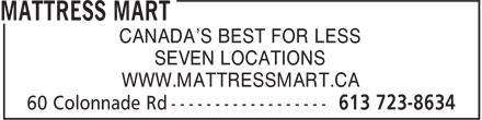 Mattress Mart (613-723-8634) - Display Ad - SEVEN LOCATIONS WWW.MATTRESSMART.CA CANADA'S BEST FOR LESS SEVEN LOCATIONS CANADA'S BEST FOR LESS WWW.MATTRESSMART.CA