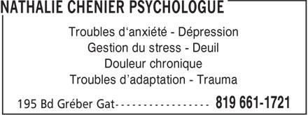 Nathalie Chénier Psychologue (819-661-1721) - Annonce illustrée======= - Troubles d¿anxiété - Dépression Gestion du stress - Deuil Douleur chronique Troubles d'adaptation - Trauma
