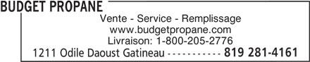 Budget Propane (819-281-4161) - Annonce illustrée======= - 819 281-4161 1211 Odile Daoust Gatineau ----------- Vente - Service - Remplissage www.budgetpropane.com Livraison: 1-800-205-2776 BUDGET PROPANE