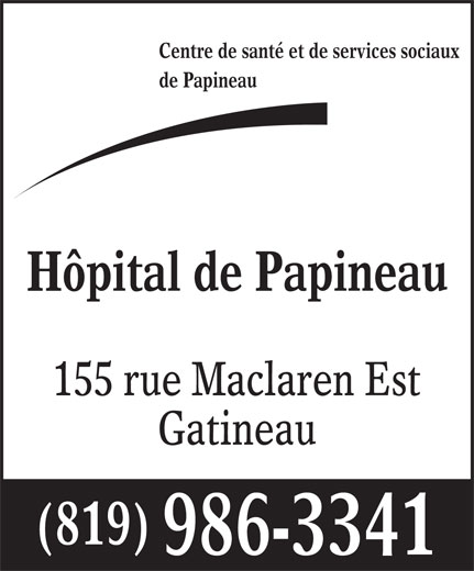 Hôpital de Papineau (819-986-3341) - Annonce illustrée======= - Centre de santé et de services sociaux de Papineau Hôpital de Papineau 155 rue Maclaren Est Gatineau (819) 986-3341 Centre de santé et de services sociaux de Papineau Hôpital de Papineau 155 rue Maclaren Est Gatineau (819) 986-3341
