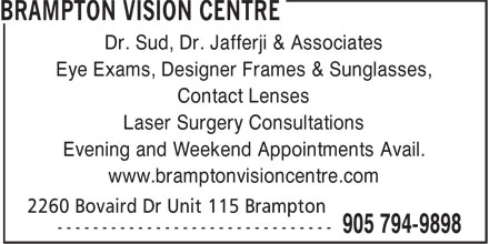 Brampton Vision Centre (905-794-9898) - Display Ad - Dr. Sud, Dr. Jafferji & Associates Eye Exams, Designer Frames & Sunglasses, Contact Lenses Laser Surgery Consultations Evening and Weekend Appointments Avail. www.bramptonvisioncentre.com