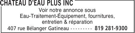 Château D'Eau Plus Inc (819-281-9300) - Display Ad - Voir notre annonce sous Eau-Traitement-Équipement, fournitures, entretien & réparation