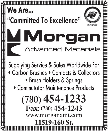 Morgan Advanced Materials Canada Inc (780-454-1233) - Display Ad - Committed To Excellence ELECTRICAL CARBON CANADA Supplying Service & Sales Worldwide For Carbon Brushes   Contacts & Collectors Brush Holders & Springs Commutator Maintenance Products (780) 454-1233 (780) Fax: 454-1243 www.morganamt.com 11519-160 St.
