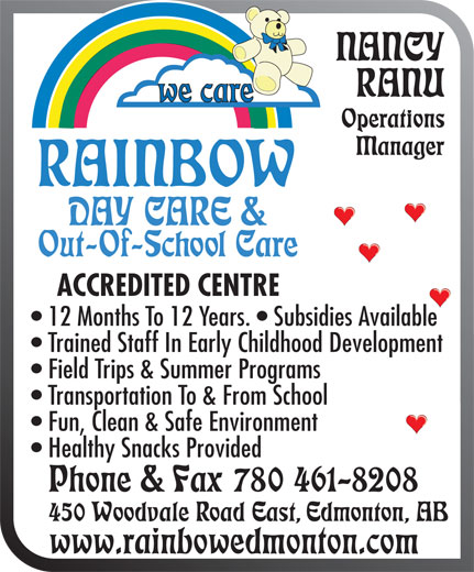 Rainbow Daycare & Out of School Care (780-461-8208) - Display Ad - ACCREDITED CENTRE 12 Months To 12 Years.   Subsidies Available Trained Staff In Early Childhood Development www.rainbowedmonton.com Field Trips & Summer Programs Transportation To & From School Fun, Clean & Safe Environment Healthy Snacks Provided