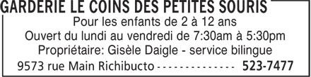 Garderie le coins des Petites Souris (506-523-7477) - Annonce illustrée======= - Pour les enfants de 2 à 12 ans Ouvert du lundi au vendredi de 7:30am à 5:30pm Propriétaire: Gisèle Daigle - service bilingue