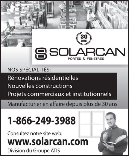 Solarcans Portes et Fenêtres (1-866-249-3988) - Annonce illustrée======= - ans 30 & NOS SPÉCIALITÉS: Rénovations résidentielles Nouvelles constructions Projets commerciaux et institutionnels Manufacturier en affaire depuis plus de 30 ans 1-866-249-3988 Consultez notre site web: www.solarcan.com Division du Groupe ATIS