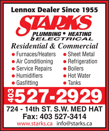 Starks Plumbing Heating & Electrical (403-527-2929) - Display Ad - Lennox Dealer Since 1955 Residential & Commercial Furnaces/Heaters Sheet Metal Air Conditioning Refrigeration Service Repairs Boilers Humidifiers Hot Water Gasfitting Tanks 403 527-2929 724 - 14th ST. S.W. MED HAT Fax: 403 527-3414