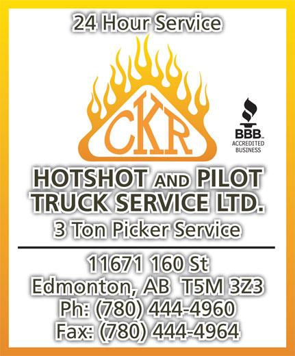 CKR Hotshot & Pilot Truck Service Ltd (780-444-4960) - Display Ad - 24 Hour Service HOTSHOT AND PILOT TRUCK SERVICE LTD. 3 Ton Picker Service 11671 160 St Edmonton, AB  T5M 3Z3 Ph: (780) 444-4960 Fax: (780) 444-4964
