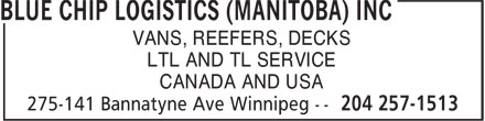 Blue Chip Logistics (Manitoba) Inc (204-257-1513) - Display Ad - VANS, REEFERS, DECKS LTL AND TL SERVICE CANADA AND USA VANS, REEFERS, DECKS LTL AND TL SERVICE CANADA AND USA
