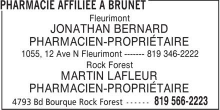 Brunet (819-566-2223) - Annonce illustrée======= - Fleurimont JONATHAN BERNARD PHARMACIEN-PROPRIÉTAIRE 1055, 12 Ave N Fleurimont ------- 819 346-2222 Rock Forest MARTIN LAFLEUR PHARMACIEN-PROPRIÉTAIRE