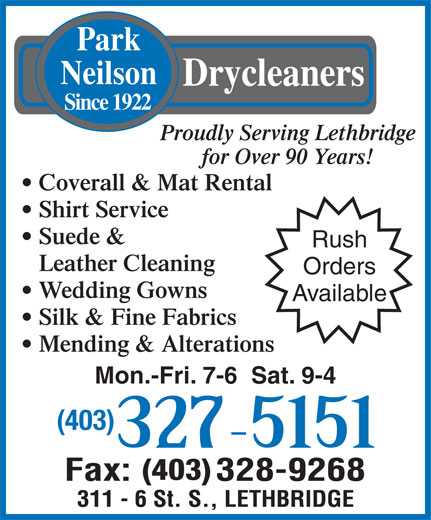 Foothills Cleaners (403-327-5151) - Display Ad - Park Neilson Drycleaners Since 1922 Proudly Serving Lethbridge for Over 90 Years! Coverall & Mat Rental Shirt Service Suede & Rush Leather Cleaning Orders Wedding Gowns Available Silk & Fine Fabrics Mending & Alterations Mon.-Fri. 7-6  Sat. 9-4 (403)