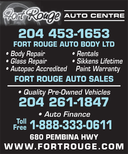 Fort Rouge Auto Body (204-453-1653) - Annonce illustrée======= - AUTO CENTRE 204 453-1653 FORT ROUGE AUTO BODY LTD Body Repair Rentals Glass Repair Sikkens Lifetime Autopac Accredited Paint Warranty FORT ROUGE AUTO SALES Quality Pre-Owned Vehicles 204 261-1847 Auto Finance Toll 1-888-333-0611 Free 680 PEMBINA HWY WWW.FORTROUGE.COM