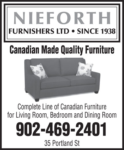 Nieforth Furnishers (902-469-2401) - Display Ad - FURNISHERS LTD   SINCE 1938 Canadian Made Quality Furniture NIEFORTH Complete Line of Canadian Furniture for Living Room, Bedroom and Dining Room 902-469-2401 35 Portland St