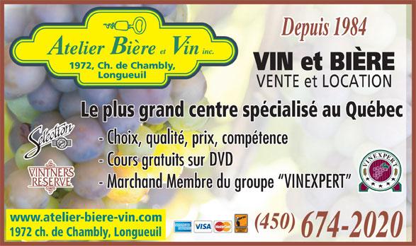 Atelier Bière Et Vin Inc (450-674-2020) - Display Ad - Depuis 1984 1972, Ch. de Chambly, VIN et BIÈRE Longueuil VENTE et LOCATION Le plus grand centre spécialisé au Québec - Choix, qualité, prix, compétence - Cours gratuits sur DVD - Marchand Membre du groupe  VINEXPERT www.atelier-biere-vin.com (450) 1972 ch. de Chambly, Longueuil 674-2020