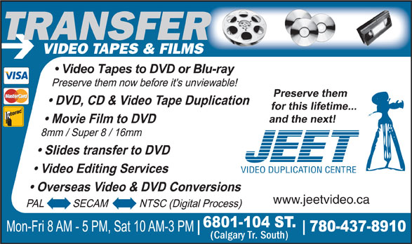 Jeet Video Productions (780-437-8910) - Display Ad - TRANSFE VIDEO TAPES & FILMS RTRANSFER VIDEO DUPLICATION CENTRE www.jeetvideo.ca (Calgary Tr. South)