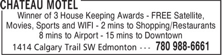 Chateau Motel (780-988-6661) - Display Ad - Winner of 3 House Keeping Awards - FREE Satellite, Movies, Sports and WIFI - 2 mins to Shopping/Restaurants 8 mins to Airport - 15 mins to Downtown