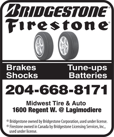 Firestone Midwest Tire (204-668-8171) - Display Ad - Brakes Tune-ups Shocks Batteries 204-668-8171 Bridgestone owned by Bridgestone Corporation, used under license. Firestone owned in Canada by Bridgestone Licensing Services, Inc., used under license.