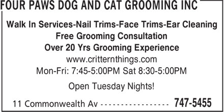 Four Paws Dog and Cat Grooming Inc (709-747-5455) - Display Ad - Free Grooming Consultation Over 20 Yrs Grooming Experience www.critternthings.com Mon-Fri: 7:45-5:00PM Sat 8:30-5:00PM Walk In Services-Nail Trims-Face Trims-Ear Cleaning Open Tuesday Nights!
