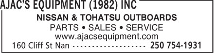 Ajac's Equipment (1982) Inc (250-754-1931) - Display Ad - NISSAN & TOHATSU OUTBOARDS PARTS • SALES • SERVICE www.ajacsequipment.com