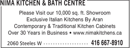 Nima Kitchen & Bath Centre (416-667-8910) - Display Ad - Please Visit our 10,000 sq. ft. Showroom Exclusive Italian Kitchens By Aran Contemporary & Traditional Kitchen Cabinets Over 30 Years in Business • www.nimakitchens.ca