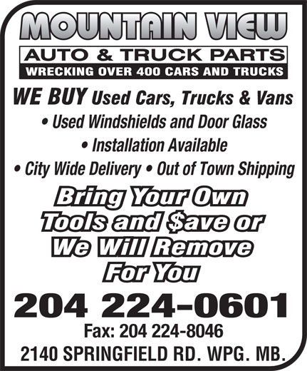 Mountain View Auto & Truck Parts (204-224-0601) - Display Ad - Used Windshields and Door Glass Installation Available City Wide Delivery   Out of Town Shipping 204 224-0601 Fax: 204 224-8046 Used Windshields and Door Glass Installation Available City Wide Delivery   Out of Town Shipping 204 224-0601 Fax: 204 224-8046 2140 SPRINGFIELD RD. WPG. MB. 2140 SPRINGFIELD RD. WPG. MB.
