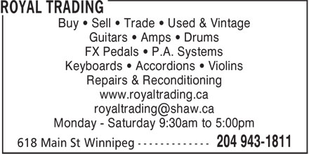 Royal Trading (204-943-1811) - Annonce illustrée======= - Guitars • Amps • Drums FX Pedals • P.A. Systems Keyboards • Accordions • Violins Repairs & Reconditioning www.royaltrading.ca Monday - Saturday 9:30am to 5:00pm Buy • Sell • Trade • Used & Vintage