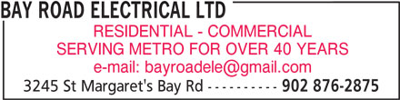 Bay Road Electrical Ltd (902-876-2875) - Display Ad - BAY ROAD ELECTRICAL LTD RESIDENTIAL - COMMERCIAL SERVING METRO FOR OVER 40 YEARS 3245 St Margaret's Bay Rd ---------- 902 876-2875