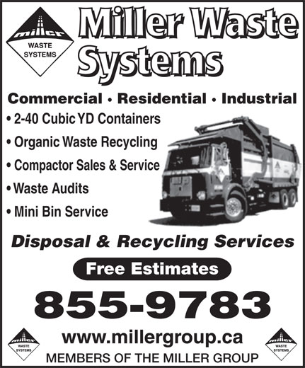Miller Waste Systems (506-855-9783) - Display Ad - Commercial · Residential · Industrial 2-40 Cubic YD Containers Organic Waste Recycling Compactor Sales & Service Waste Audits Mini Bin Service Disposal & Recycling Services Free Estimates 855-9783 MEMBERS OF THE MILLER GROUP