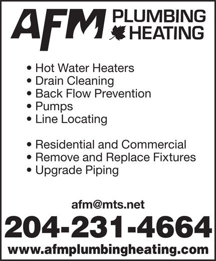 AFM Plumbing & Heating (204-231-4664) - Display Ad - Hot Water Heaters Drain Cleaning Back Flow Prevention Pumps Line Locating Residential and Commercial Remove and Replace Fixtures Upgrade Piping 204-231-4664 www.afmplumbingheating.com