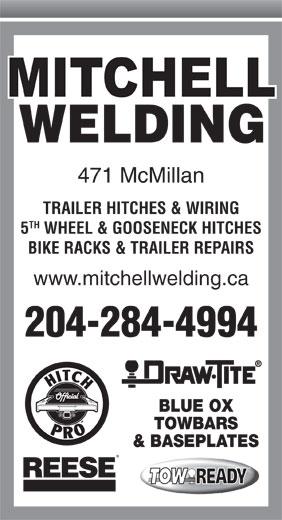 Mitchell Welding (1979) Ltd (204-284-4994) - Display Ad - 471 McMillan TRAILER HITCHES & WIRING TH 5 WHEEL & GOOSENECK HITCHES BIKE RACKS & TRAILER REPAIRS www.mitchellwelding.ca 204-284-4994 BLUE OX TOWBARS & BASEPLATES WELDING