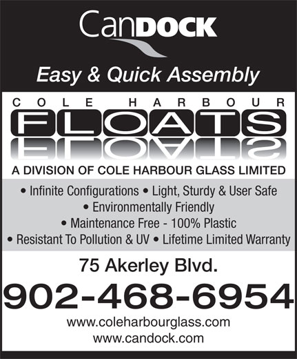 Cole Harbour Glass (902-468-6954) - Annonce illustrée======= - Maintenance Free - 100% Plastic Resistant To Pollution & UV   Lifetime Limited Warranty 75 Akerley Blvd. 902-468-6954 www.coleharbourglass.com www.candock.com Easy & Quick Assembly Infinite Configurations   Light, Sturdy & User Safe Environmentally Friendly Easy & Quick Assembly Infinite Configurations   Light, Sturdy & User Safe Environmentally Friendly Maintenance Free - 100% Plastic Resistant To Pollution & UV   Lifetime Limited Warranty 75 Akerley Blvd. 902-468-6954 www.coleharbourglass.com www.candock.com