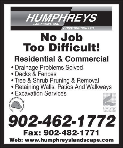 Humphreys Landscape & Construction Ltd (902-462-1772) - Annonce illustrée======= - Decks & Fences Tree & Shrub Pruning & Removal Retaining Walls, Patios And Walkways Excavation Services 902-462-1772 Fax: 902-482-1771 Web: www.humphreyslandscape.com No Job Too Difficult! Residential & Commercial Drainage Problems Solved