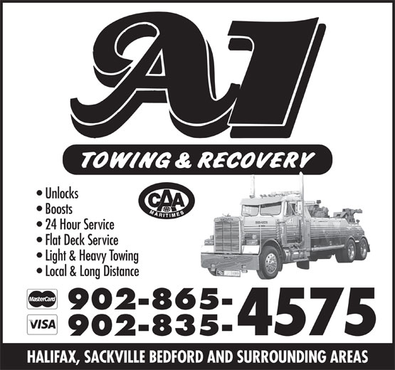 A-1 Towing & Recovery Ltd (902-865-4575) - Display Ad - Unlocks Boosts 24 Hour Service Flat Deck Service Light & Heavy Towing Local & Long Distance 902-865- 4575 902-835- HALIFAX, SACKVILLE BEDFORD AND SURROUNDING AREAS Unlocks Boosts 24 Hour Service Flat Deck Service Light & Heavy Towing Local & Long Distance 902-865- 4575 902-835- HALIFAX, SACKVILLE BEDFORD AND SURROUNDING AREAS