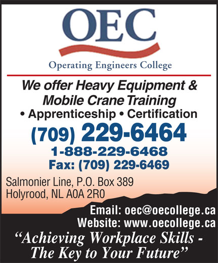 Operating Engineers College (709-229-6464) - Display Ad - Operating Engineers College We offer Heavy Equipment & Mobile Crane Training Apprenticeship   Certification Salmonier Line, P.O. Box 389 Holyrood, NL A0A 2R0 Website: www.oecollege.ca Achieving Workplace Skills - The Key to Your Future