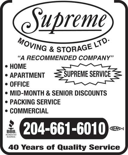Supreme Moving & Storage (204-661-6010) - Annonce illustrée======= - A RECOMMENDED COMPANY HOME SUPREME SERVICE APARTMENT OFFICE MID-MONTH & SENIOR DISCOUNTS PACKING SERVICE COMMERCIAL 204-661-6010 40 Years of Quality Service