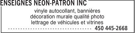 Enseignes Néon-Patron Inc (450-445-2668) - Display Ad - lettrage de véhicules et vitrines vinyle autocollant, bannières décoration murale qualité photo