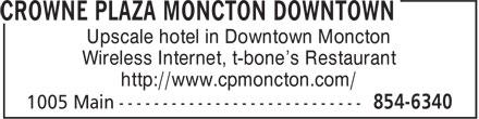 Crowne Plaza Moncton Downtown (506-854-6340) - Annonce illustrée======= - Upscale hotel in Downtown Moncton Wireless Internet, t-bone's Restaurant http://www.cpmoncton.com/