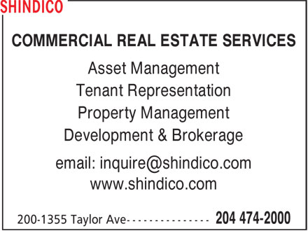 Shindico (204-474-2000) - Display Ad - COMMERCIAL REAL ESTATE SERVICES Asset Management Tenant Representation Property Management Development & Brokerage www.shindico.com COMMERCIAL REAL ESTATE SERVICES Asset Management Tenant Representation Property Management Development & Brokerage www.shindico.com