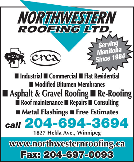 Northwestern Roofing Ltd (204-694-3694) - Annonce illustrée======= - Serving Manitoba Since 1984 Consulting Metal Flashings Free Estimates 204-694-3694 call 1827 Hekla Ave., Winnipeg www.northwesternroofing.ca Fax: 204-697-0093 Industrial Commercial Flat Residential Modified Bitumen Membranes Asphalt & Gravel Roofing Re-Roofing Roof maintenance Repairs