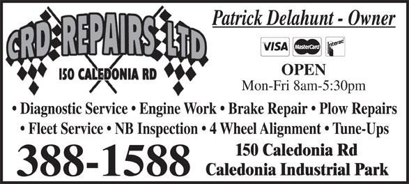 C R D Repairs Ltd (506-388-1588) - Display Ad - Patrick Delahunt - Owner OPEN Mon-Fri 8am-5:30pm Diagnostic Service   Engine Work   Brake Repair   Plow Repairs Fleet Service   NB Inspection   4 Wheel Alignment   Tune-Ups 150 Caledonia Rd Caledonia Industrial Park