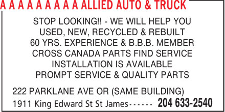 Allied Auto & Truck (204-633-2540) - Display Ad - USED, NEW, RECYCLED & REBUILT 60 YRS. EXPERIENCE & B.B.B. MEMBER CROSS CANADA PARTS FIND SERVICE INSTALLATION IS AVAILABLE PROMPT SERVICE & QUALITY PARTS 222 PARKLANE AVE OR (SAME BUILDING) STOP LOOKING!! - WE WILL HELP YOU