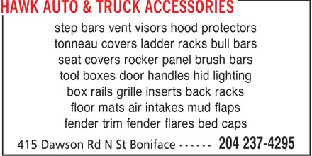 Hawk Auto & Truck Accessories (204-237-4295) - Display Ad - step bars vent visors hood protectors tonneau covers ladder racks bull bars seat covers rocker panel brush bars tool boxes door handles hid lighting box rails grille inserts back racks floor mats air intakes mud flaps fender trim fender flares bed caps tonneau covers ladder racks bull bars step bars vent visors hood protectors seat covers rocker panel brush bars tool boxes door handles hid lighting box rails grille inserts back racks floor mats air intakes mud flaps fender trim fender flares bed caps