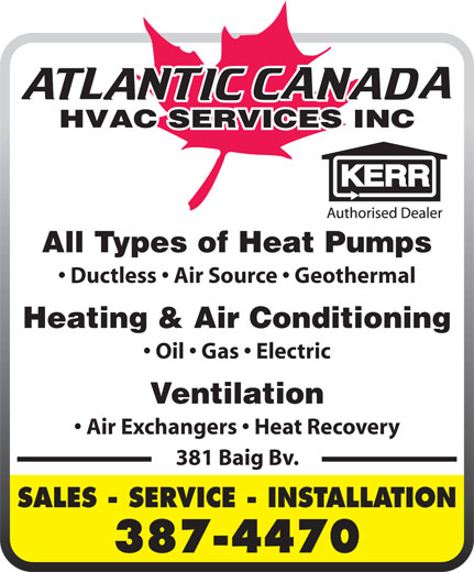 Atlantic Canada HVAC Services Inc (506-387-4470) - Display Ad - All Types of Heat Pumps Ductless   Air Source   Geothermal Heating & Air Conditioning Oil   Gas   Electric Ventilation Air Exchangers   Heat Recovery 381 Baig Bv. SALES - SERVICE - INSTALLATION 387-4470