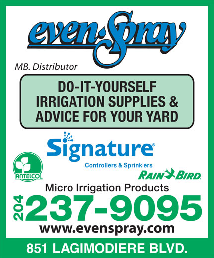 Even Spray & Chemicals Ltd (204-237-9095) - Display Ad - MB. Distributor DO-IT-YOURSELF IRRIGATION SUPPLIES & ADVICE FOR YOUR YARD Controllers & Sprinklers Micro Irrigation Products 237-9095 204 www.evenspray.com 851 LAGIMODIERE BLVD. MB. Distributor DO-IT-YOURSELF IRRIGATION SUPPLIES & ADVICE FOR YOUR YARD Controllers & Sprinklers Micro Irrigation Products 237-9095 204 www.evenspray.com 851 LAGIMODIERE BLVD.