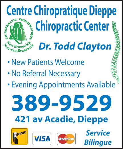 Centre Chiropratique Dieppe Chiropractic Center (506-389-9529) - Display Ad - Service New Patients Welcome Bilingue No Referral Necessary Evening Appointments Available 389-9529 Centre Chiropratique Dieppe 421 av Acadie, Dieppe Dr. Todd Clayton Chiropractic Center