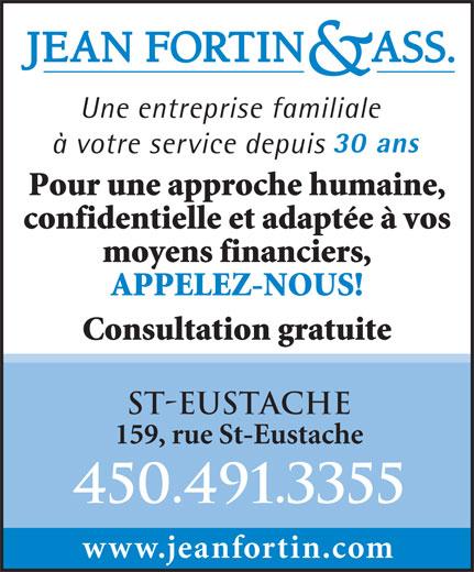 Fortin Jean & Associés (450-491-3355) - Annonce illustrée======= - 30 ans à votre service depuis Pour une approche humaine, confidentielle et adaptée à vos moyens financiers, APPELEZ-NOUS! Une entreprise familiale Consultation gratuite ST-EUSTACHE 159, rue St-Eustache 450.491.3355 www.jeanfortin.com