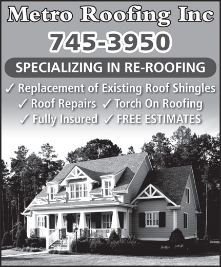Metro Roofing Inc (709-745-3950) - Annonce illustrée======= - Metro Roofing Inc 745-3950 SPECIALIZING IN RE-ROOFING Replacement of Existing Roof Shingles Roof Repairs Torch On Roofing Fully Insured FREE ESTIMATES