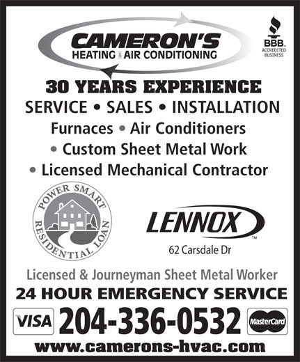 Cameron's Heating & Air Conditioning Ltd (204-336-0532) - Annonce illustrée======= - 30 YEARS EXPERIENCE SERVICE   SALES   INSTALLATION Furnaces   Air Conditioners Custom Sheet Metal Work Licensed Mechanical Contractor 62 Carsdale Dr Licensed & Journeyman Sheet Metal Worker 24 HOUR EMERGENCY SERVICE 204-336-0532 www.camerons-hvac.com