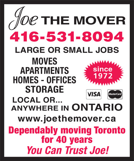 Joe The Mover (416-531-8094) - Annonce illustrée======= - 416-531-8094 LARGE OR SMALL JOBS MOVES since APARTMENTS 1972 HOMES - OFFICES STORAGE LOCAL OR... ANYWHERE IN ONTARIO www.joethemover.ca Dependably moving Toronto for 40 years You Can Trust Joe!